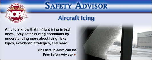 All pilots know that in-flight icing is bad news.  Stay safer in icing conditions by understanding more about icing risks, types, avoidance strategies, and more.  Click here to download the Air Safety Foundation's Free Safety Advisor, Aircraft Icing
