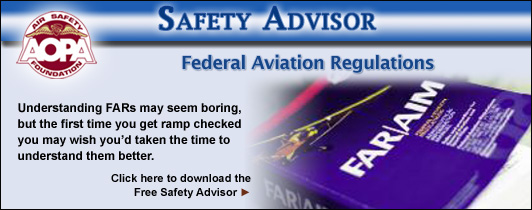 Understanding FARs may seem boring, but the first time you get ramp checked you may wish you�d taken the time to understand them better.  Click here to download the Air Safety Foundation�s Free Safety Advisor, Federal Aviation Regulations