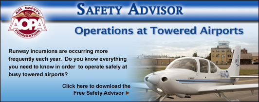 AOPA Air Safety Foundation Safety Advisors - Operations at Towered Airports. Runway incursions are occurring more frequently each year.  Do you know everything you need to know in order  to operate safely at busy towered airports?  Click here to refresh your knowledge with this Free Safety Advisor.