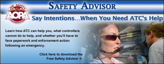 AOPA Air Safety Foundation Safety Advisors - Say Intentions...When You Need ATCs Help. More than 92 percent of all flight assists involve general aviation pilots.  Learn how ATC can help you, what controllers cannot do to help, and whether you'll have to face paperwork and enforcement action following an emergency. Click here to download the Free Safety Advisor.